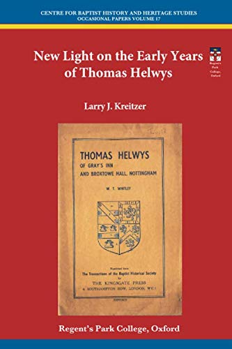 New Light on the Early Years of Thomas Helwys (Centre for Baptist History and Heritage Occasional Papers) from Centre for Baptist History and Heritage (CBHH)
