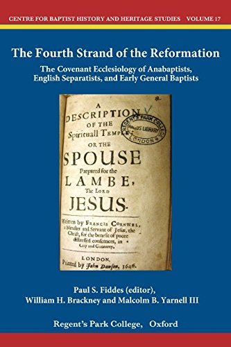 The Fourth Strand of the Reformation: The Covenant Ecclesiology of Anabaptists, English Separatists and Early General Baptists (Centre for Baptist History and Heritage) from Centre for Baptist History and Heritage