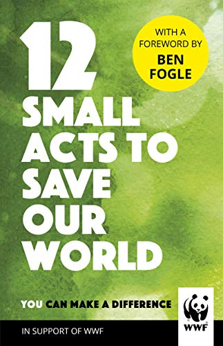 12 Small Acts to Save Our World: Simple, Everyday Ways You Can Make a Difference from Century