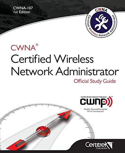 Cwna-107: Certified Wireless Network Administrator from Certitrek Publishing