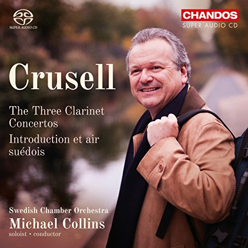 Crusell: The Three Clarinet Concertos [Swedish Chamber Orchestra; Michael Collins] [Chandos: CHSA 5187] from Chandos