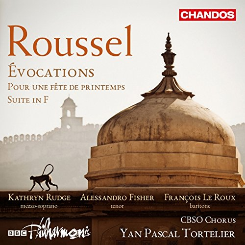 Roussel: Evocations [Kathryn Rudge; Alessandro Fisher; François le Roux; CBSO Chorus; BBC Philharmonic; Yan Pascal Tortelier] [Chandos: CHAN 10957] from Chandos
