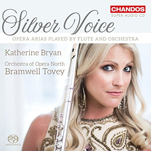 Silver Voice - Opera Arias played by Flute and Orchestra [Katherine Bryan; Orchestra of Opera North; Bramwell Tovey] [Chandos: CHSA 5211] from Chandos