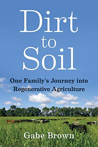 Dirt to Soil: One Family's Journey into Regenerative Agriculture from Chelsea Green Publishing Co