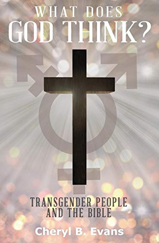 What Does God Think?: Transgender People and The Bible from Cheryl B. Evans