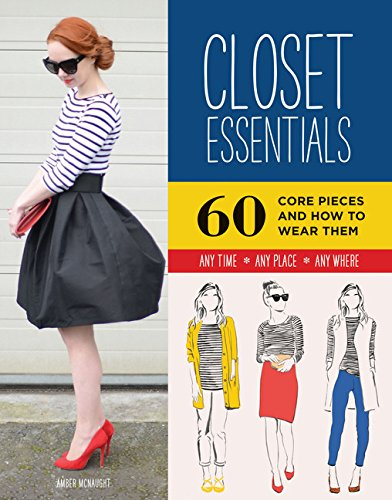 Closet Essentials: 60 Core Pieces and How to Wear Them: Any Time * Any Place * Any Where (Fashion Advice Book, Gifts for Girls, Wardrobe Helper) from Chronicle Books
