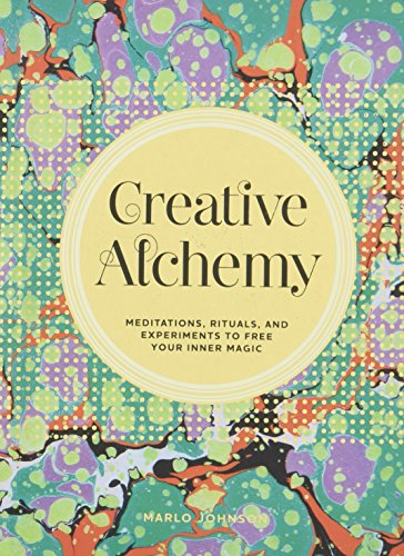 Creative Alchemy: Meditations, Rituals, and Experiments to Free Your Inner Magic from Chronicle Books