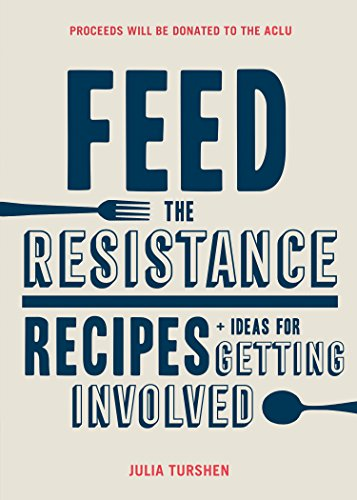 Feed the Resistance: Recipes + Ideas for Getting Involved from Chronicle Books