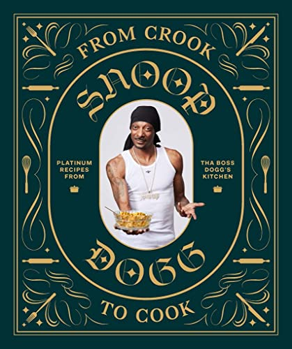 From Crook to Cook: Platinum Recipes from Tha Boss Dogg's Kitchen: (Snoop Dogg Cookbook, Celebrity Cookbook with Soul Food Recipes) from Chronicle Books