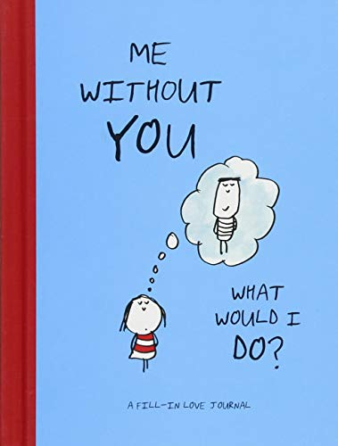 Me Without You, What Would I Do?: A Fill-In Love Journal from Chronicle Books