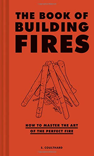 The Book of Building Fires: How to Master the Art of the Perfect Fire (Survival Books for Adults, Camping Books, Survival Guide Book) from Chronicle Books