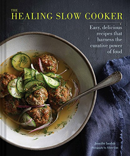 Healing Slow Cooker: Lower Stress * Improve Gut Health * Decrease Inflammation from Chronicle Books