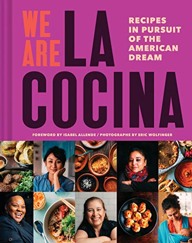 We Are La Cocina: Recipes in Pursuit of the American Dream from Chronicle Books