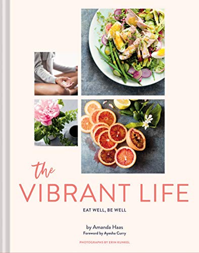 The Vibrant Life: Eat Well, Be Well from Chronicle Books