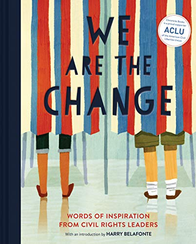 We Are the Change: Words of Inspiration from Civil Rights Leaders from Chronicle Books
