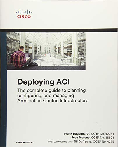 Deploying ACI: The complete guide to planning, configuring, and managing Application Centric Infrastructure from Cisco Press