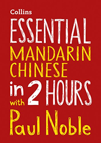 Essential Mandarin Chinese in 2 hours with Paul Noble: Your key to language success with the bestselling language coach from Collins
