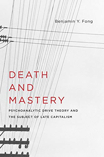 Death and Mastery: Psychoanalytic Drive Theory and the Subject of Late Capitalism (New Directions in Critical Theory) from Columbia University Press
