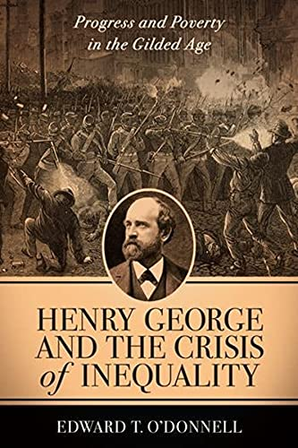 Henry George and the Crisis of Inequality: Progress and Poverty in the Gilded Age (Columbia History of Urban Life) from Columbia University Press