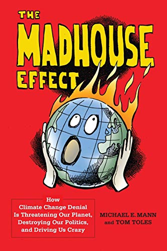 The Madhouse Effect: How Climate Change Denial Is Threatening Our Planet, Destroying Our Politics, and Driving Us Crazy from Columbia University Press