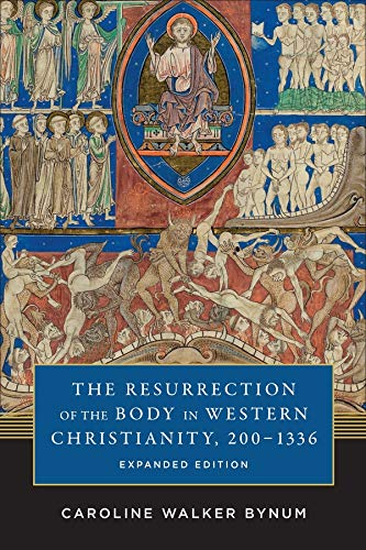 The Resurrection of the Body in Western Christianity, 200-1336 (American Lectures on the History of Religions) from Columbia University Press