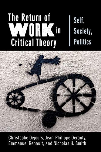 The Return of Work in Critical Theory: Self, Society, Politics (New Directions in Critical Theory) from Columbia University Press