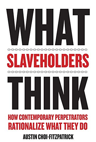 What Slaveholders Think: How Contemporary Perpetrators Rationalize What They Do from Columbia University Press