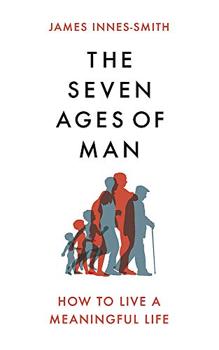 The Seven Ages of Man: How to Live a Meaningful Life from Constable
