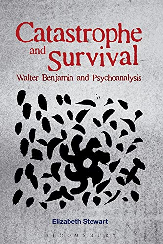 Catastrophe and Survival: Walter Benjamin and Psychoanalysis from Bloomsbury 3PL