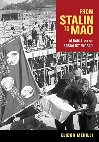 From Stalin to Mao: Albania and the Socialist World from Cornell University Press