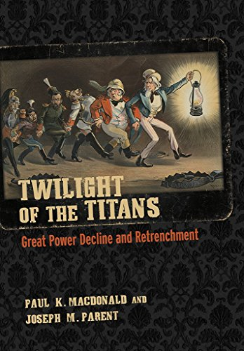 Twilight of the Titans: Great Power Decline and Retrenchment (Cornell Studies in Security Affairs) from Cornell University Press