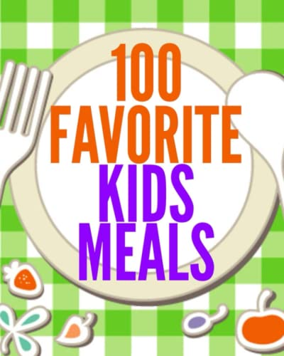100 Favorite Kids Meals (Family Menu Planning Series) from CreateSpace Independent Publishing Platform