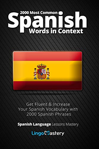 2000 Most Common Spanish Words in Context: Get Fluent & Increase Your Spanish Vocabulary with 2000 Spanish Phrases: Volume 1 (Spanish Language Lessons Mastery) from CreateSpace Independent Publishing Platform