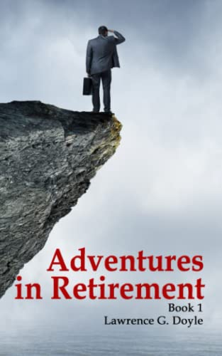 Adventures in Retirement: A hilarious journey into the unknown world of excess time, limited responsibilities and an uncertain future. from CreateSpace Independent Publishing Platform