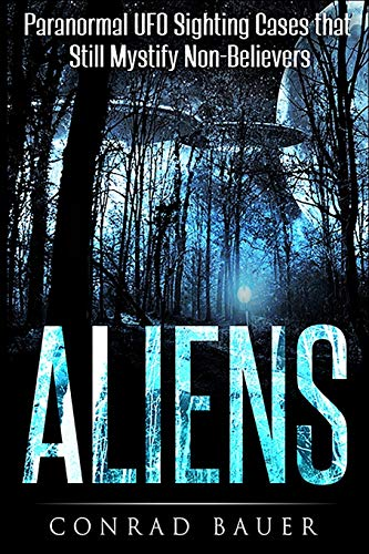 Aliens: Paranormal UFO Sighting Cases That Still Mystify Non-Believers from CreateSpace Independent Publishing Platform