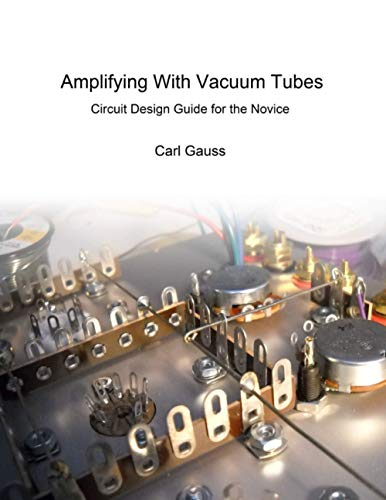 Amplifying With Vacuum Tubes: Circuit Design Guide for the Novice from CreateSpace Independent Publishing Platform
