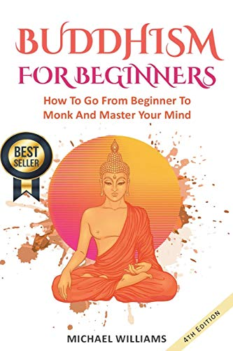 BUDDHISM: Buddhism For Beginners: How To Go From Beginner To Monk And Master Your Mind (Zen Meditation, Buddha, Zen Buddhism, Meditation for Beginners) from CreateSpace Independent Publishing Platform