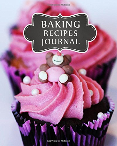Baking Recipes Journal: Blank Recipe Book Cookbook For Baking Cakes Bread Cookies Chef Journal Diary Notebook For Family: Volume 3 (Blank Baking ... Notebook Logbook Cooking Cookbook Series) from CreateSpace Independent Publishing Platform