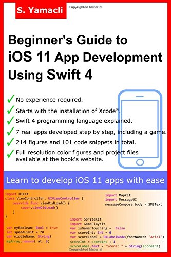 Beginner's Guide to iOS 11 App Development Using Swift 4: Xcode, Swift and App Design Fundamentals from CreateSpace Independent Publishing Platform