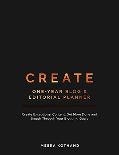 CREATE Blog and Editorial Planner: Create Exceptional Content, Get More Done and Smash Through Your Blogging Goals from CreateSpace Independent Publishing Platform