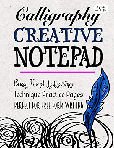 Calligraphy Creative Notepad: Easy Hand Lettering Technique Practice Pages for Free Form Writing from CreateSpace Independent Publishing Platform