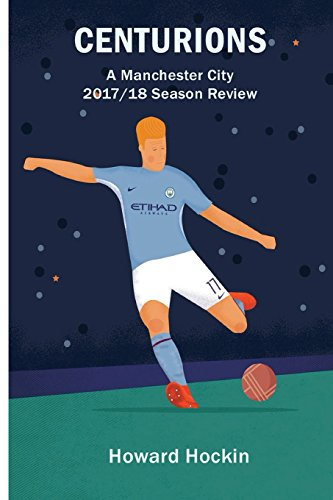 Centurions: A Manchester City 2017/18 Season Review from CreateSpace Independent Publishing Platform