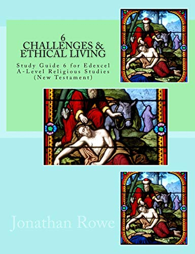 Challenges & Ethical Living: Study Guide for Edexcel A-Level Religious Studies (New Testament): Volume 6 (New Testament Studies) from CreateSpace Independent Publishing Platform