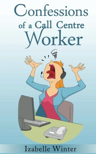 Confessions of a Call Centre Worker from CreateSpace Independent Publishing Platform