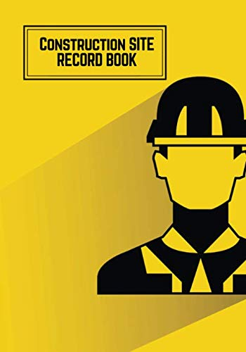 Construction Site Record Book: Yellow Daily Activity Log Book | Jobsite Project Management Report, Site Book | Log Subcontractors, Equipment, Safety ... Labourer Notebook Diary: Volume 6 (Building) from CreateSpace Independent Publishing Platform