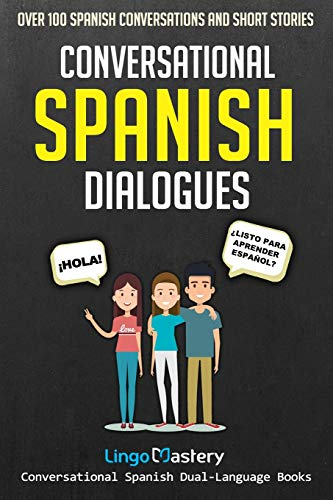 Conversational Spanish Dialogues: Over 100 Spanish Conversations and Short Stories: Volume 1 (Conversational Spanish Dual Language Books) from CreateSpace Independent Publishing Platform