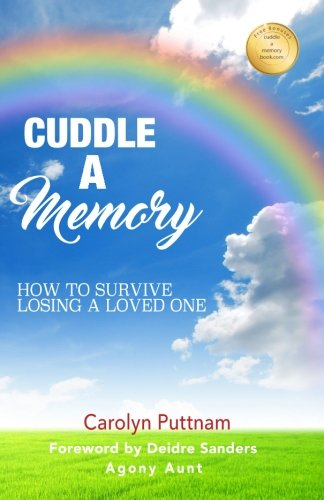 Cuddle a Memory: How to Survive Losing a Loved One from CreateSpace Independent Publishing Platform