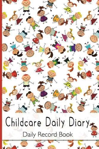 Daily Childcare Diary, Daily Record Book: Childcare Daily Diary, EYFS Record Keeping, Nurseries, Pre School, Childminders, 100 Pages from CreateSpace Independent Publishing Platform