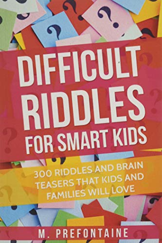 Difficult Riddles For Smart Kids: 300 Difficult Riddles And Brain Teasers Families Will Love (Books for Smart Kids) from CreateSpace Independent Publishing Platform
