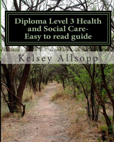 Diploma Level 3 Health and Social Care- Easy to read guide: Volume 1 from CreateSpace Independent Publishing Platform